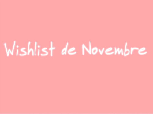 Wishlist de novembre