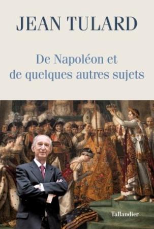 De Napoléon et de quelques autres sujets - Jean Tulard