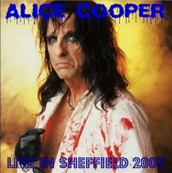 ALICE COOPER - Live In Sheffield 2007