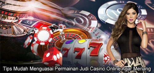 Tips Mudah Menguasai Permainan Judi Casino Online Agar Menang