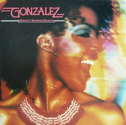 Gonzalez - Haven't Stopped Dancin' - Complete LP