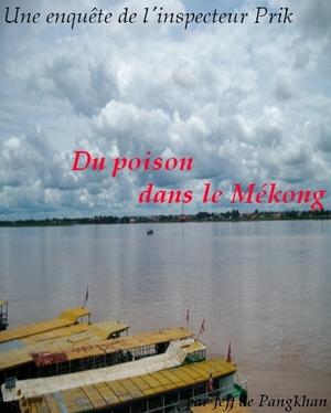"""En attendant """"Un os dans le riz""""...Voila du """"poison dans Mékong !"""