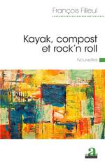 Kayak, compost et rock'n roll, François FILLEUL