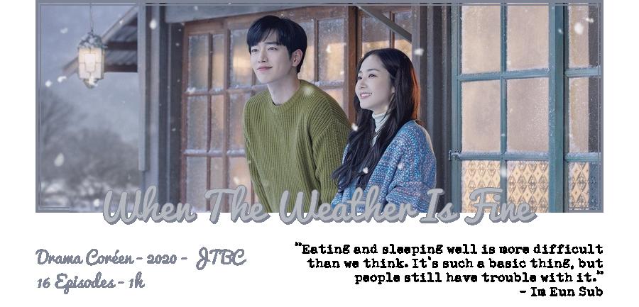 ↬ Drama Coréen | When The Weather Is Fine (W/ JustB & Manon) ↫