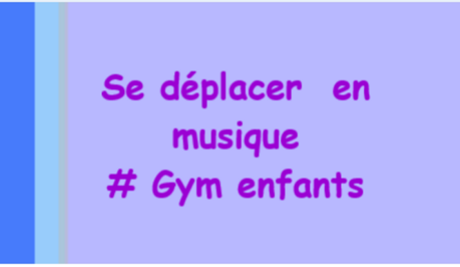 GYM / DÉPLACEMENTS DANSES