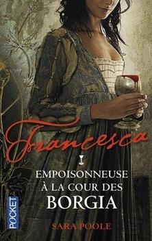 Francesca, tome 1, Empoisonneuse à la Cour des Borgia ; Sarah Poole