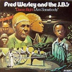 Fred Wesley & The J.B's - Damn Right I Am Somebody - Complete LP