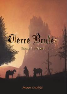 Terre brûlée, tome 1 : L'exil (Astrid Causse)