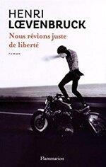 Nous rêvions juste de liberté - Henri Lœvenbruck -