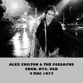 En V'là du live - Jour 4 : Alex Chilton and the Cossaks - CBGB - 4 Mai 1977