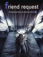 Friend Request : Laura, étudiante branchée, partage sa vie sur Facebook avec ses 800 amis. Par gentillesse, elle accepte la demande d'ami de Marina, une étudiante introvertie mais qui devient vite envahissante.  En tentant de la supprimer de sa liste d'amis, Laura va déclencher des forces paranormales et voir ses proches être décimés les uns après les ...-----... Origine : allemand  Réalisation : Simon Verhoeven  Durée : 1h 32min  Acteur(s) : Alycia Debnam-Carey,Brit Morgan,William Moseley  Genre : Epouvante-horreur,Thriller  Date de sortie : 23 novembre 2016  Année de production : 2016  Distributeur : La Belle Company  Titre original : Unfriend  Critiques Spectateurs : 2,8