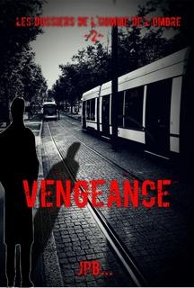 Les dossiers de l'homme de l'ombre, dossier 2 : Vengeance (JPB)