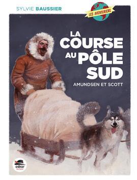 La course au pôle sud Amundsen et Scott de Sylvie Baussier