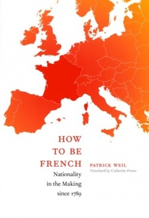 Patrick Weil - How to be French, version anglaise de Qu'est-ce qu'un Français ?