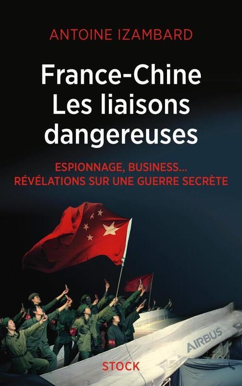 France-Chine, les liaisons dangereuses  -  Antoine Izambard