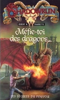 Shadowrun - Les Secrets du Pouvoir T1 : Méfie-toi des dragons - Robert N. Charrette
