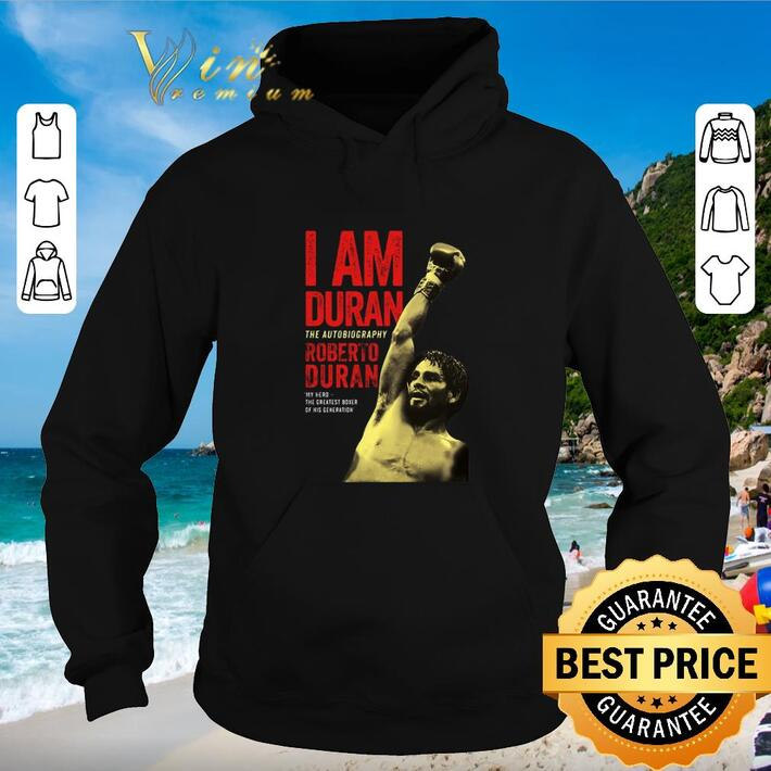 Funny I am Duran the autobiography Roberto Duran my hero shirt