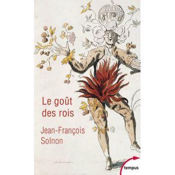 Le goût des rois  -  Jean-François Solnon