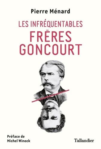 Les infréquentables frères Goncourt - Pierre Ménard