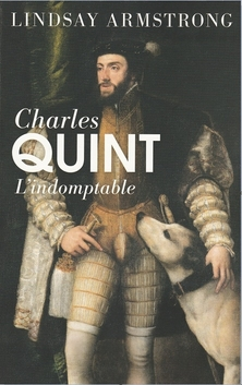 Charles Quint, l'Indomptable ; Lindsay Armstrong