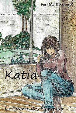 La Guerre des Eléments Tome 2 - Katia