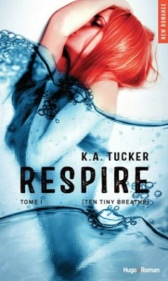 K.A Tucker : Ten Tiny Breaths T1 - Respire