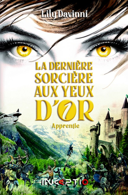 La dernière sorcière aux yeux d'or, tome 1 : L'apprentie, de Lily Davinni