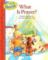 Little Blessings: What Is Prayer?