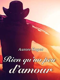 Rien qu'un peu d'amour d'Aurore Kopec
