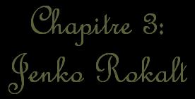 Chapitre 3 : Jenko Rokalt
