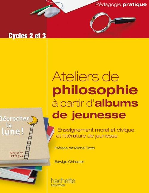Ateliers de philosophie à partir d'albums jeunesse , Edwige Chiroutier
