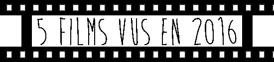 5 films vus fin 2016