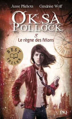 Oksa Pollock - Tome 5 : le règne des Felons de Anne Plichota et Cendrine Wolf
