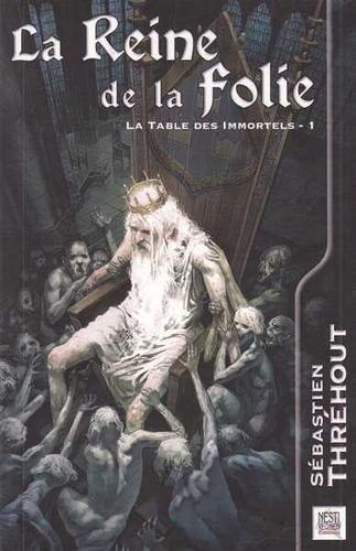 La Reine de la Folie de Sébastien Thréhout - La Table des Immortels, tome 1