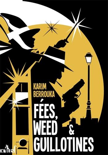 Fées, weed & guillotines - Karim Berrouka