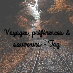 Voyages, préférences & souvenirs - Tag