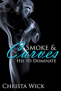 His To Dominate (Smoke & Curves #1) Christa Wick