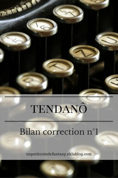 Tendanô, bilan correction n°1