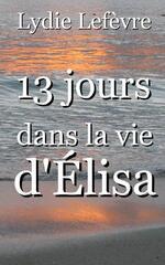 13 jours dans la vie d'Elisa - Lydie Lefevre
