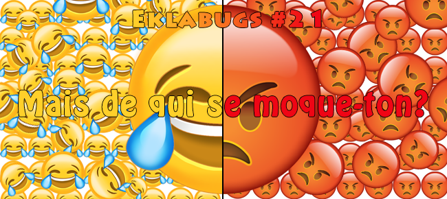 [Eklabugs] Mais de qui se moque-t-on?