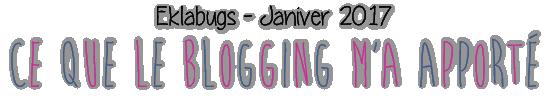 Eklabugs - Janvier 2017 | Merci le blogging